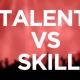 talent versus skill